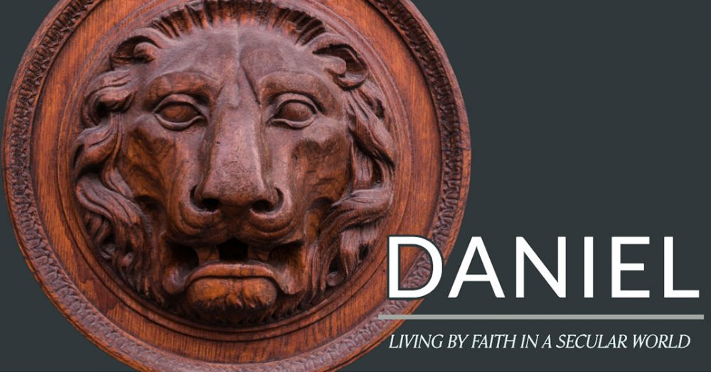 Daniel: Living by Faith in a Secular World
