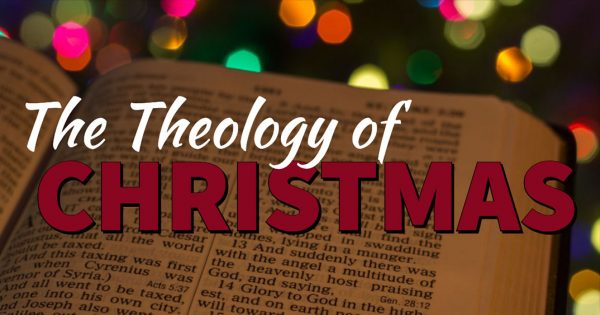 The Theology Of Christmas